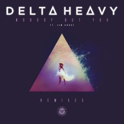 Delta Heavy - Nobody But You (Remixes)