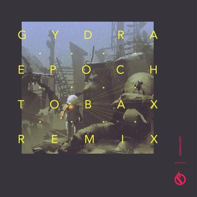 Gydra: Epoch (Tobax Remix)