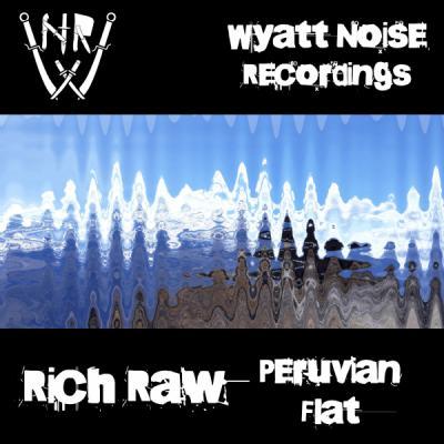 Rich Raw - Peruvian Flat [Wyatt Noise Recordings]