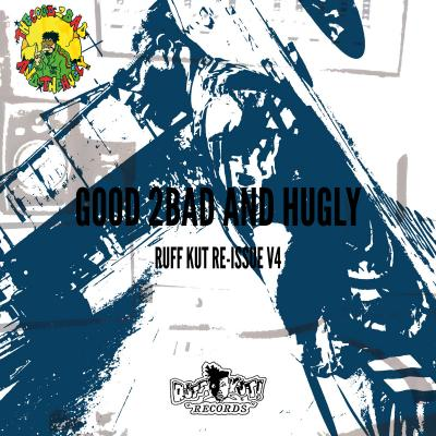 Good 2Bad And Hugly - Ruff Kut Reissue Vol. 4