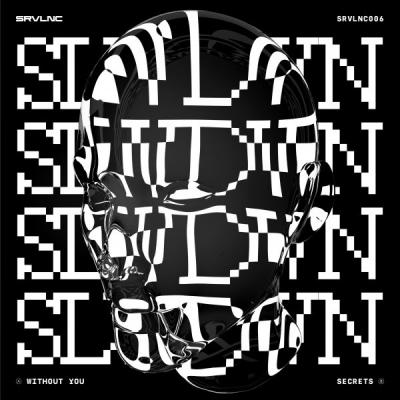 SLWDWN - Without You / Secrets