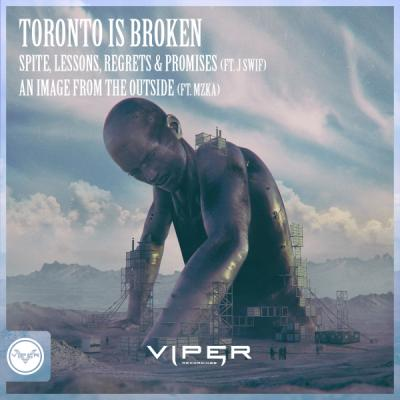 Toronto is Broken - Spite, Lessons, Regrets & Promises / An Image From The Outside [Viper Recordings]