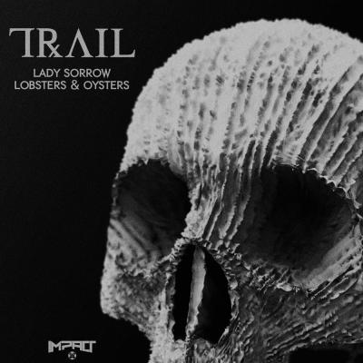 Trail: Lady Sorrow / Lobsters & Oysters [Impact Music]
