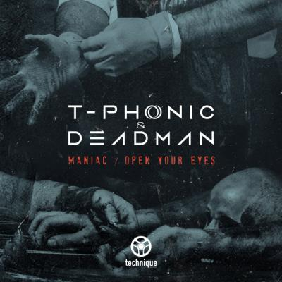 T-Phonic & Deadman - Maniac / Open Your eyes [Technique Recordings]
