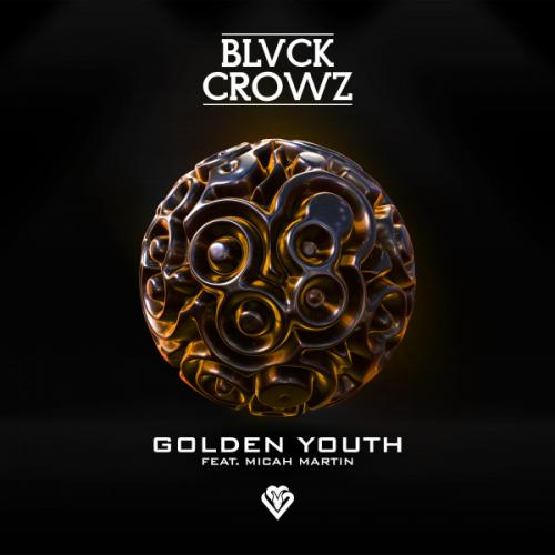 BLVCK CROWZ Ft. Micah Martin - Golden Youth